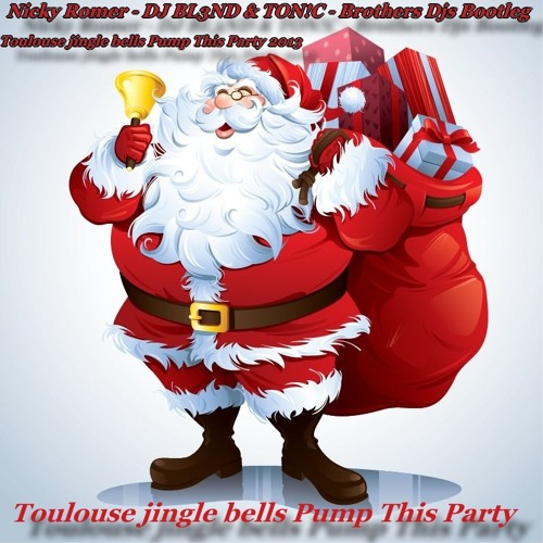 Toulouse jingle bells Pump This Party Nicky Romer  DJ BL3ND & TON!C - Brothers Djs Bootleg 2013