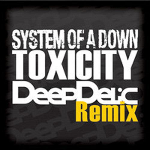 System Of A Down - Toxicity - DeepDelic Remix_FREE DOWNLOADS_NEW_LINK
