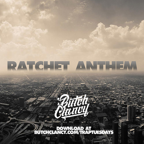 Ratchet Anthem by Butch Clancy