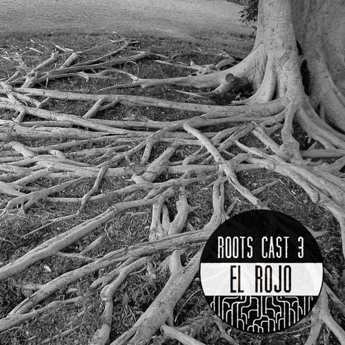 Roots Cast 003: El Rojo