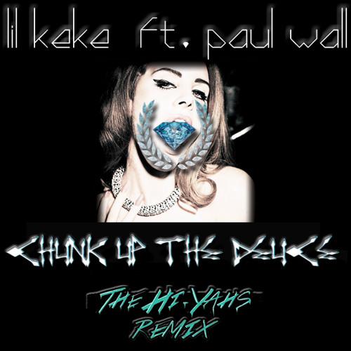 Lil Keke Ft. Paul Wall - Chunk Up The Deuce  (The Hi-Yahs Remix)