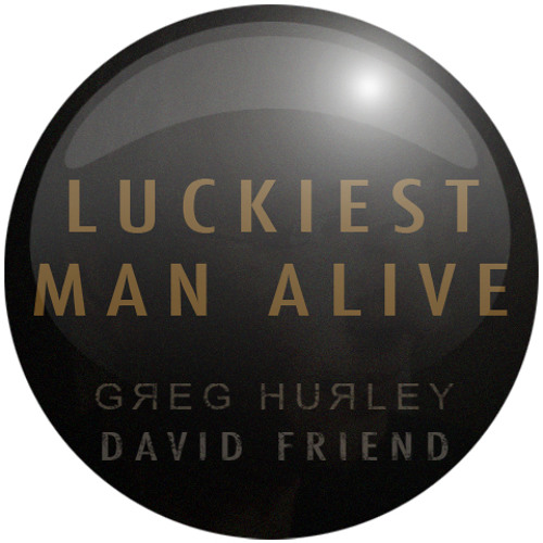Luckiest Man Alive  - collab with David Friend