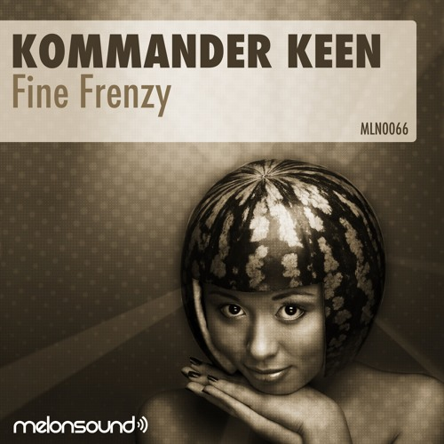 Kommander Keen - Fine Frenzy (Frenz E Remix) ***Out on Beatport Now*** [Melonsound]