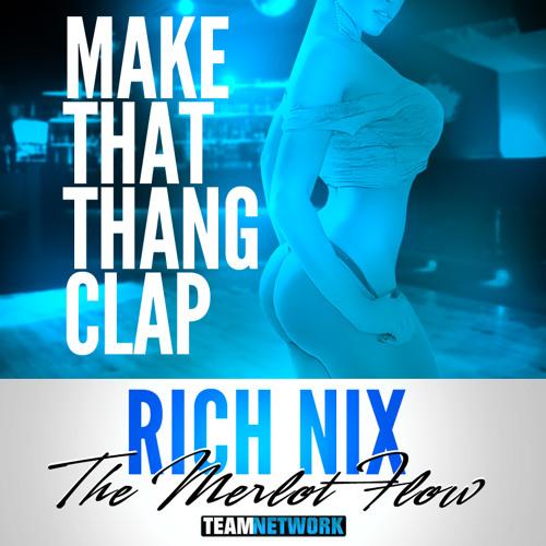 """""""Make That Thang Clap""""- Rich Nix"""