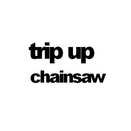 Trip Up - Chainsaw (Original Mix)  [REMIX STEMS IN DESCRIPTION]