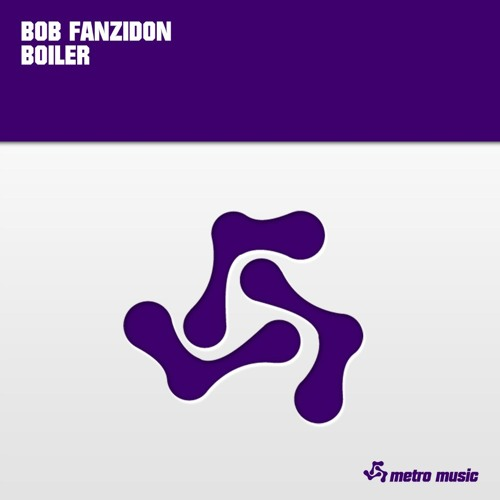 Bob Fanzidon - Boiler (Original Mix) [Metro Records]