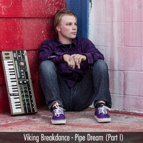 Viking Breakdance - Pipe Dream (Part I) (Original Mix) (FREE DL)