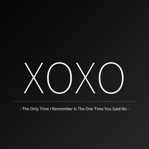 XOXO - The Only Time I Remember Is The One Time You Said No