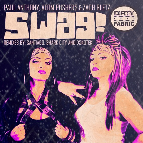 Paul Anthony, Atom Pushers, Zach Bletz - Swag (Original Mix) - Free Download