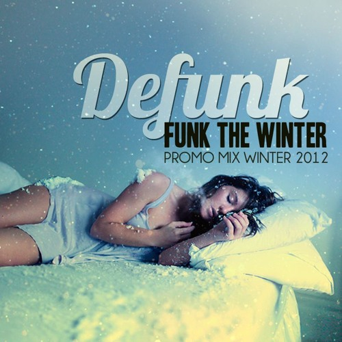 "Defunk Presents ""Funk the Winter"" Promo Mix"