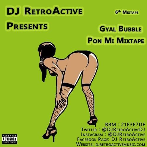 DJ RetroActive - Gyal Bubble Pon Mi Mixtape (One Track) 2012