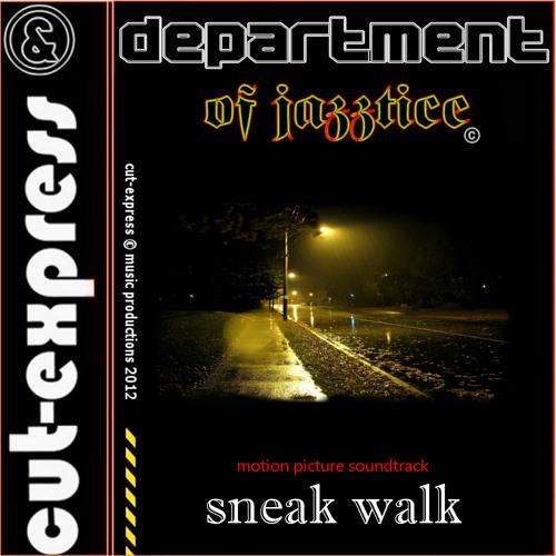 CUT-EXPRESS & DEPARTMENT OF JAZZTICE © SNEAK WALK (Bread Thieves / Soundtrack-Theme)