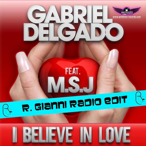 Gabriel Delgado feat. M.S.J. - I Believe In Love (R. Gianni Radio Edit)