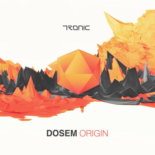 Dosem : ORIGIN (LP) @ Tronic (15 Min Preview)