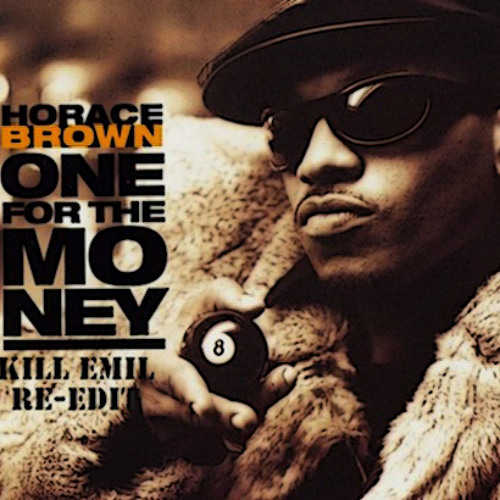 Horace Brown - One for the money (Kill Emil Re-Edit)