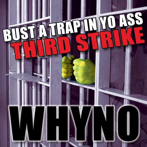 Whyno - Bust a Trap in Yo Ass // Third Strike [-FREE DL & TRACKLIST-]