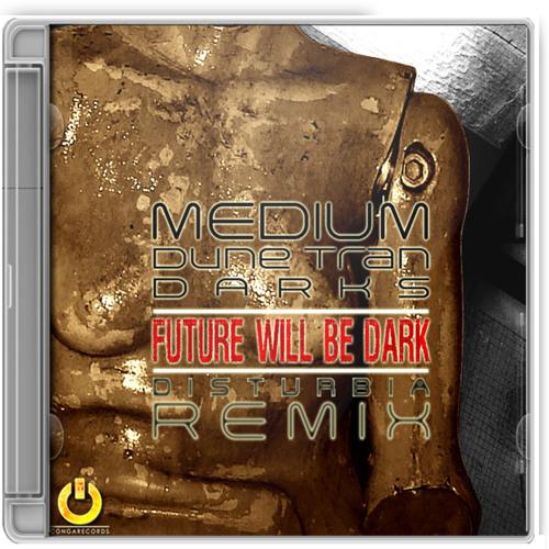 Medium Ft. Darks - Future Will Be Dark (DISTURBIA Remix) / Preview