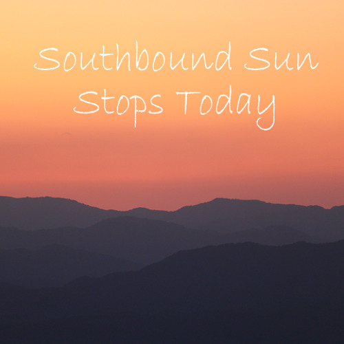 Southbound Sun Stops Today
