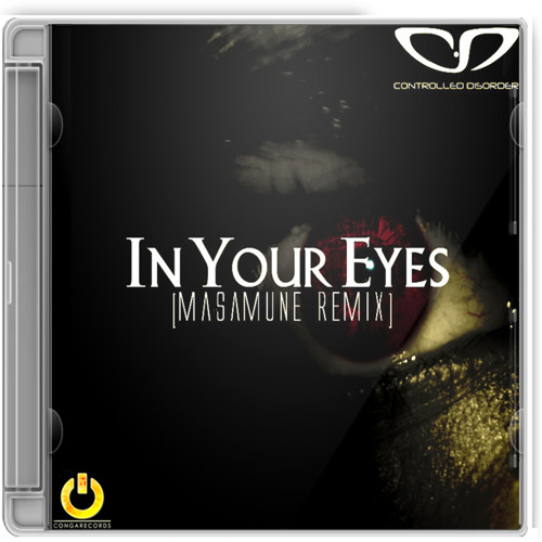 Controlled Disorder - In Your Eyes (Masamune Remix) / Preview