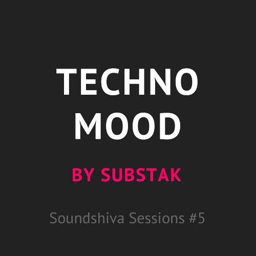 Soundshiva Sessions 5: 'Techno Mood' by Substak