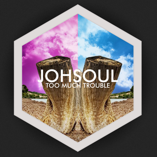 Johsoul - Too Much Trouble