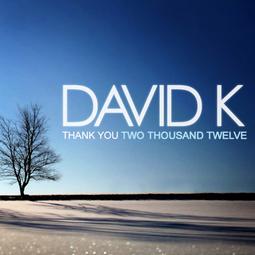 DAVID K - Thank You TWO THOUSAND TWELVE
