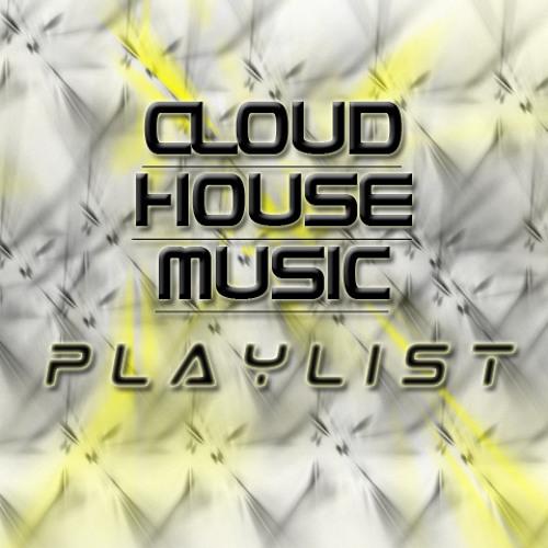 CLOUD HOUSE MUSIC PLAYLIST