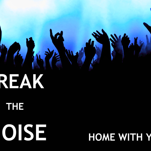 Break the Noise - Home With You