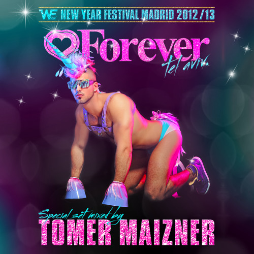 Forever Tel-Aviv WE Party NYE Madrid 2012-13 Mixed by Tomer Maizner