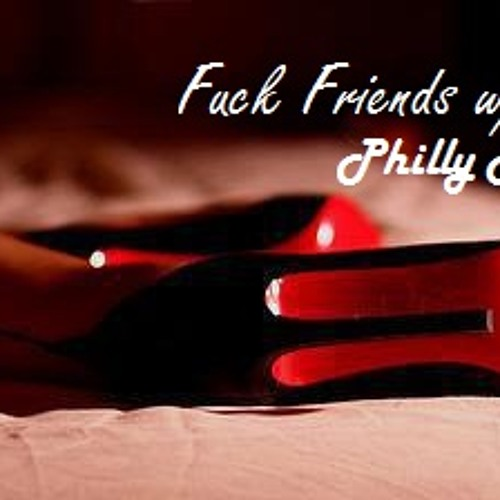 Fuck Friends w/Benefits - Philly Anderson