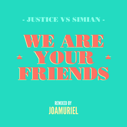 We Are Your Friends - Justice/Simian (Joamuriel Remix)