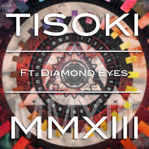 Tisoki - MMXIII  ft. Diamond Eyes (FREE .ZIP OF ALL MY RELEASES ON MY FACEBOOK!)