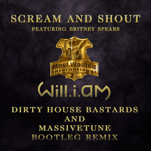 William & Britney Spears - Scream and Shout (Dirty House Bastards & Massive Tune Bootleg)