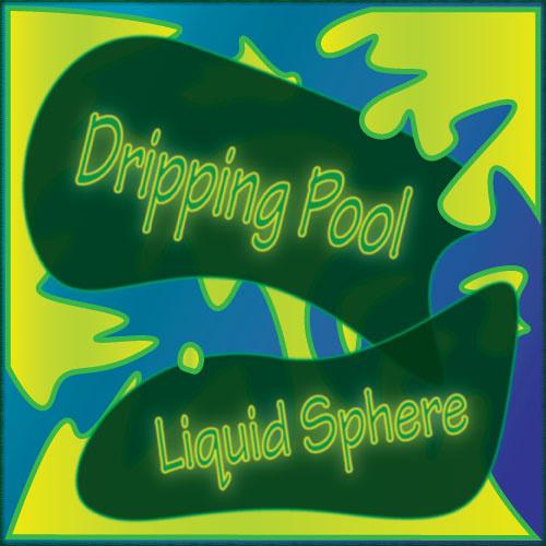 Dripping Pool - Liquid Sphere - 05 Hue-Man