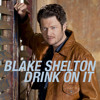 Drink On It by Blake Shelton