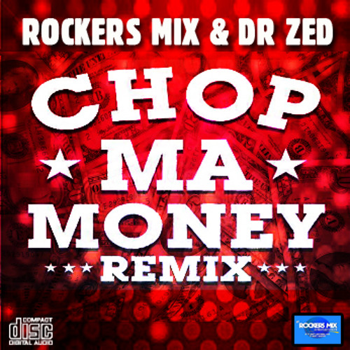 Rockers Mix & Dr Zed - Chop My Money (House Mix) (Rockers Mix) (2012)
