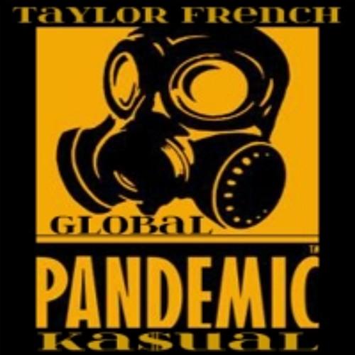 Taylor French and Ka$ual - Global Pandemic