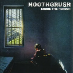 Erode The Person by Noothgrush