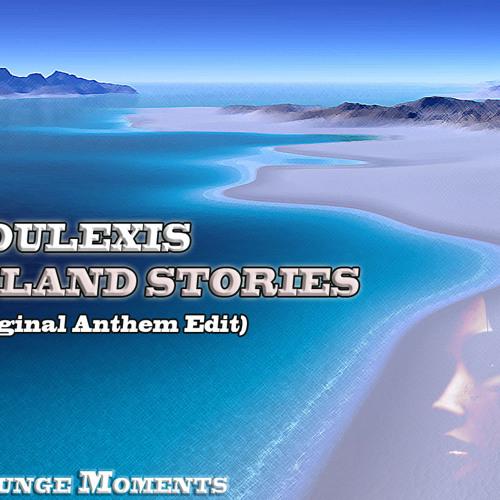 Soulexis - Island Stories (Original Anthem Edit)
