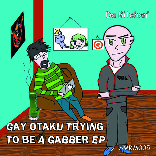 Da Bitchen' - Gay Otaku Trying To Be A Gabber EP (Preview)