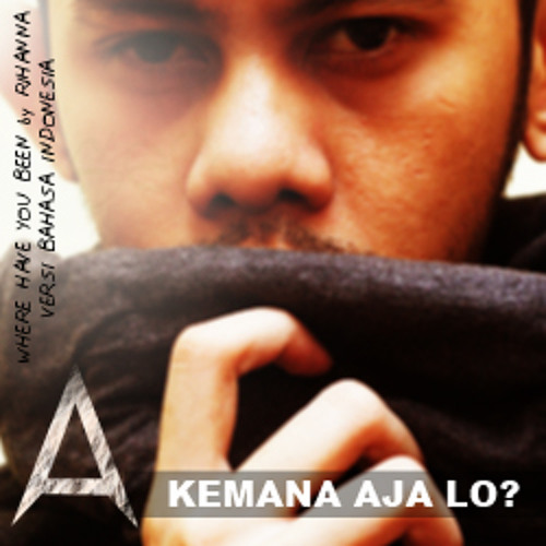 Rihanna - KEMANA AJA LO? ( Where Have You Been bahasa Indonesia) Requestnya @_adeaditya