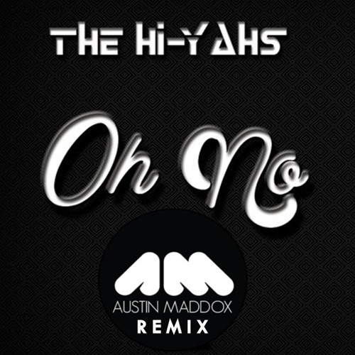 The Hi-Yahs - Oh No (Austin Maddox Remix) FREE DL