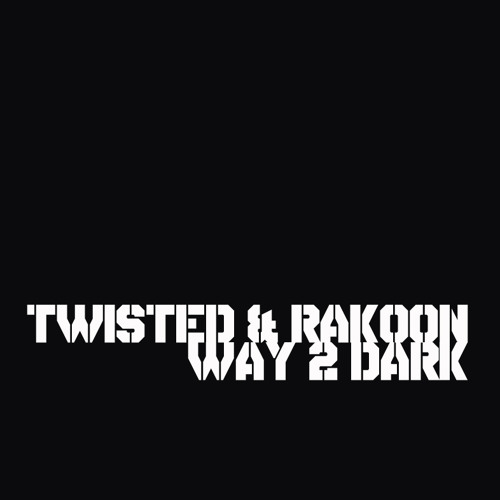 TWISTED & RAKOON - WAY 2 DARK - FREE DOWNLOAD