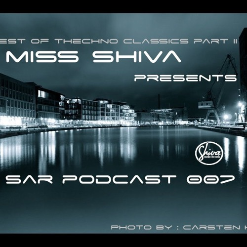 Miss Shiva Presents SAR Podcast 007 * Best of Techno Classics part II *