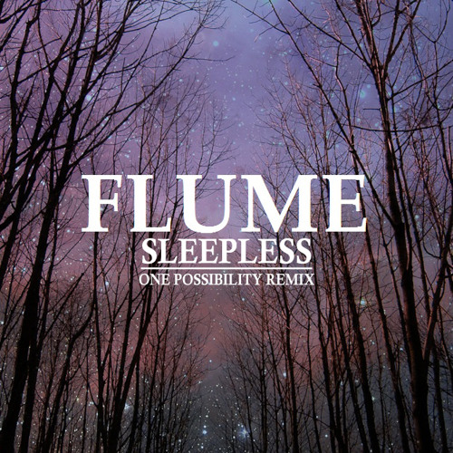 Flume - Sleepless (One Possibility Remix)