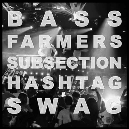 Hashtag Swag by Bass Farmers & Subsection