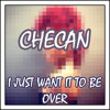 Checan - I Just Want It To Be Over [DOWNLOAD IN DESCRIPTION]