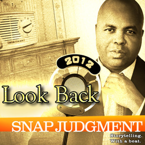 "Listen to ""Look Back 2012"" from Snap Judgment"