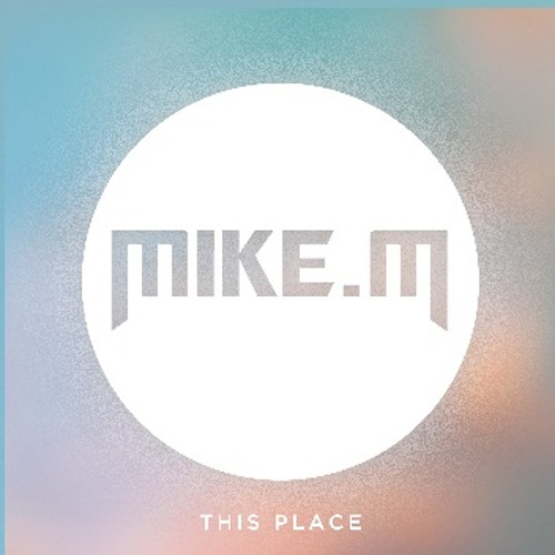 Mike M - This Place (Original Mix) [OUT NOW on Gallery Records]