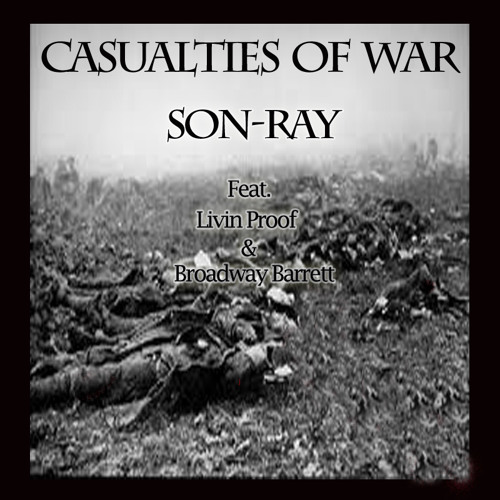 Casualties Of War - Son-Ray Ft. Livin Proof & Broadway Barrett (Produced By S.Dot)